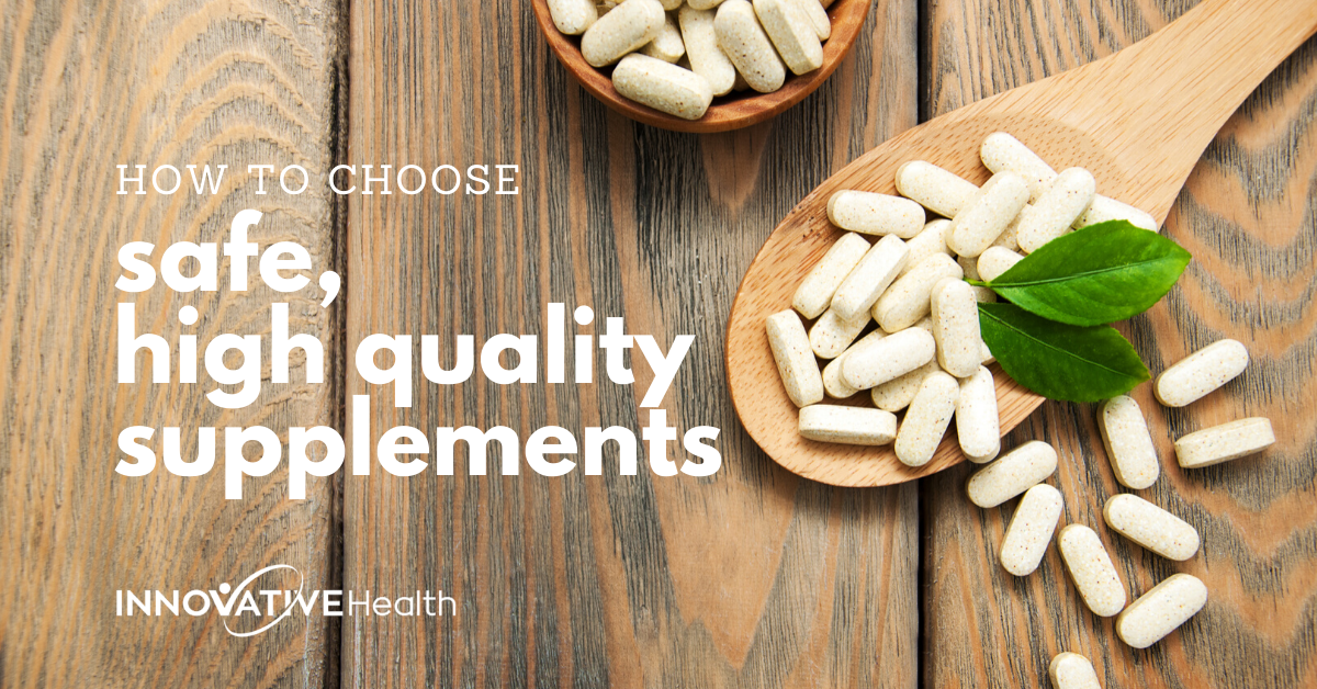 How to Choose Safe, High-Quality Dietary Supplements - Innovative Health